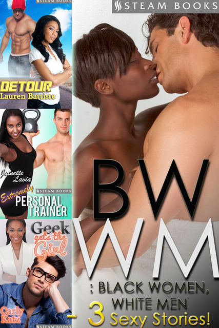 BWWM: Black Women, White Men – A Sexy Bundle of 3 Interracial Erotic Stories from Steam Books, Carly Katz, Jeanette Lavia, Lauren Battiste