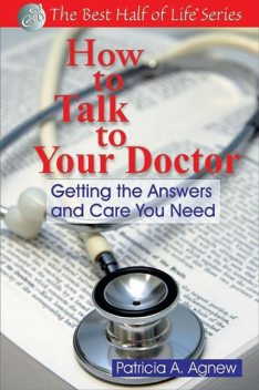 How to Talk to Your Doctor, Patricia A. Agnew