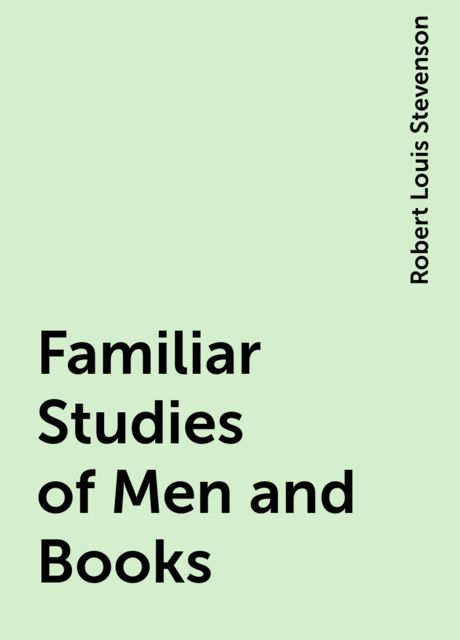 Familiar Studies of Men and Books, Robert Louis Stevenson