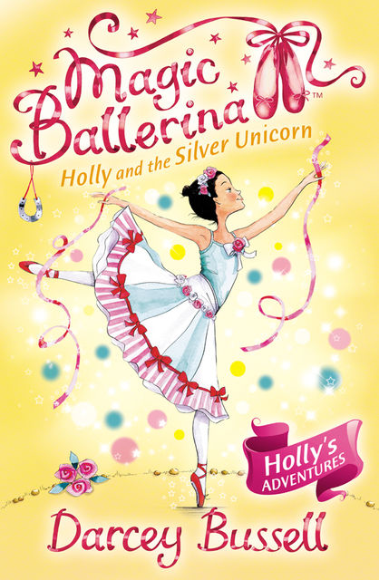 Holly and the Silver Unicorn (Magic Ballerina, Book 14), Darcey Bussell