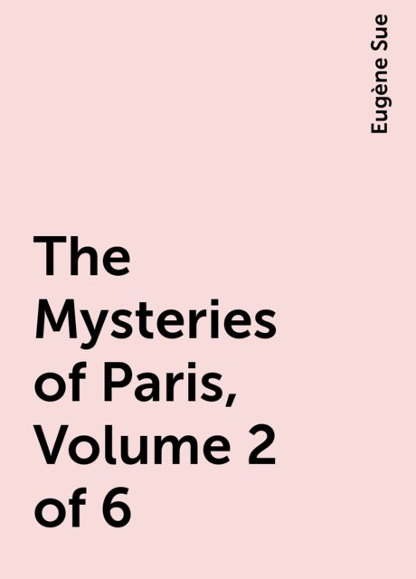 The Mysteries of Paris, Volume 2 of 6, Eugène Sue