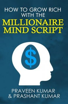 How to Grow Rich with The Millionaire Mind Script, Praveen Kumar, Prashant Kumar