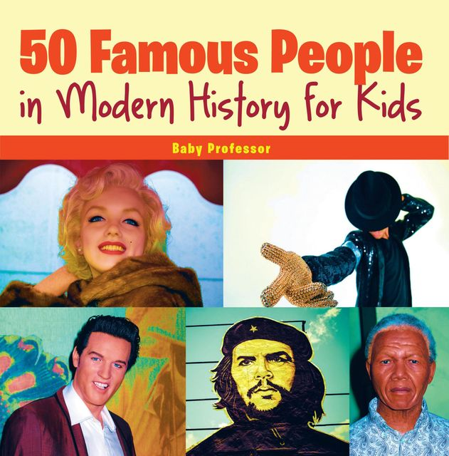50 Famous People in Modern History for Kids, Baby Professor