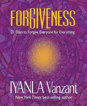 Forgiveness: 21 Days to Forgive Everyone for Everything, Iyanla Vanzant