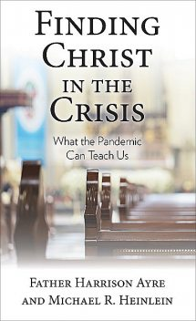 Finding Christ in the Crisis, Michael Heinlein, Father Harrison Ayre