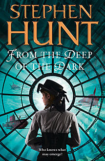 From the Deep of the Dark, Stephen Hunt