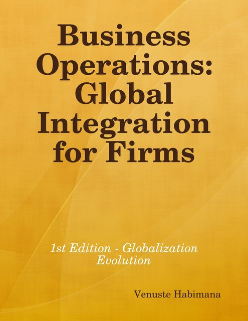 Business Operations: Global Integration for Firms, Venuste Habimana