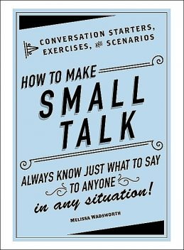 How to Make Small Talk, Melissa Wadsworth