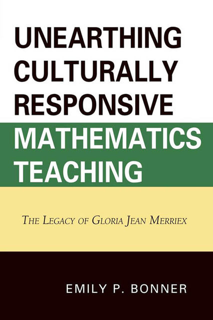 Unearthing Culturally Responsive Mathematics Teaching, Emily P. Bonner