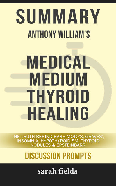 Summary: Anthony William's Medical Medium Thyroid Healing, Sarah Fields