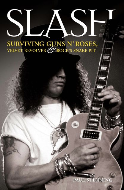 Slash – Surviving Guns N' Roses, Velvet Revolver and Rock's Snake Pit, Paul Stenning