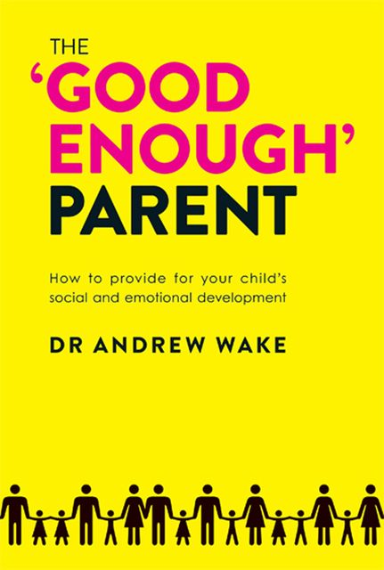 The 'Good Enough' Parent, Andrew Wake