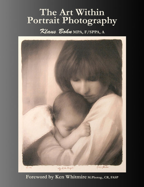 The Art Within Portrait Photography: A Master Photographer's Revealing and Enlightening Look at Portraiture, Klaus Bohn