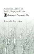 Apostolic Letters of Faith, Hope, and Love, Bruce M. Metzger