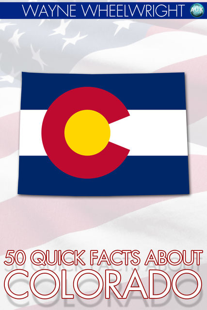 50 Quick Facts about Colorado, Wayne Wheelwright