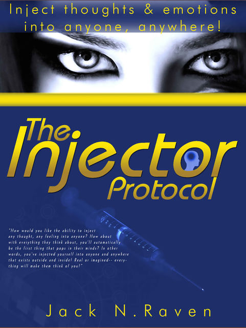 The Injector Protocol: How To Inject Your Essence Literally Into Everything!, Jack N. Raven
