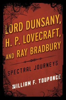 Lord Dunsany, H.P. Lovecraft, and Ray Bradbury, William F. Touponce
