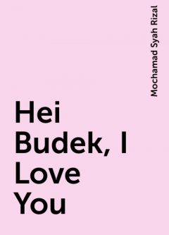 Hei Budek, I Love You, Mochamad Syah Rizal