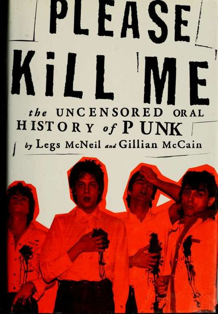 Please Kill Me: The Uncensored Oral History of Punk, Gillian McCain, Legs McNeil