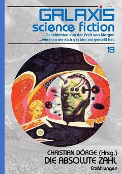 GALAXIS SCIENCE FICTION, Band 19: DIE ABSOLUTE ZAHL, Robert Silverberg, Christian Dörge, Roger Zelazny, Andrew J. Offutt