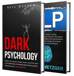 Dark Psychology: What You Need to Know About Persuasion, Manipulation, NLP, Negotiation, Deception, and Human Psychology, Neil, Morton, Heath, Metzger