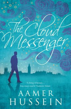 The Cloud Messenger, Aamer Hussein