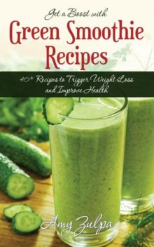 Get a Boost with Green Smoothie Recipes, Amy Zulpa