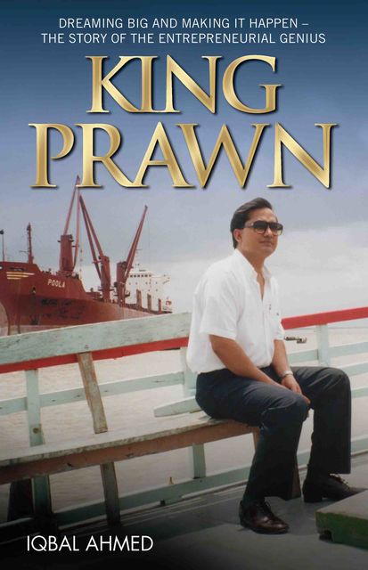 King Prawn – Dreaming Big and Making It Happen: The Story of the Entreprenurial Genius, Iqbal Ahmed