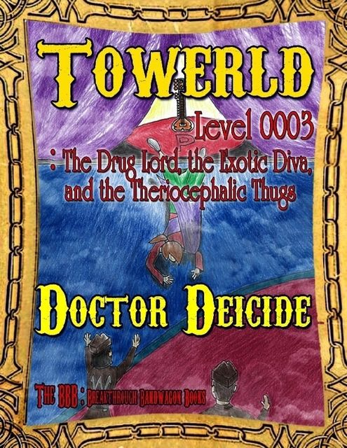 Towerld Level 0003: The Drug Lord, the Exotic Diva, and the Theriocephalic Thugs, Doctor Deicide