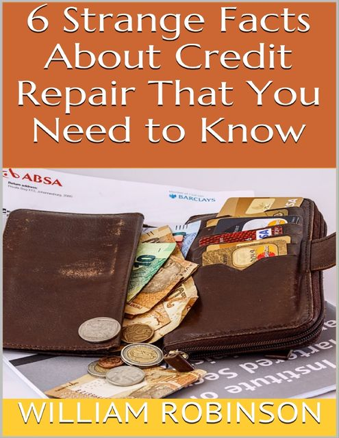 6 Strange Facts About Credit Repair That You Need to Know, William Robinson