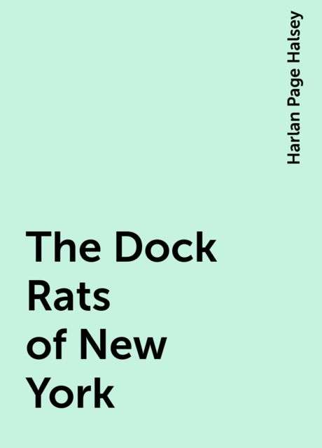 The Dock Rats of New York, Harlan Page Halsey