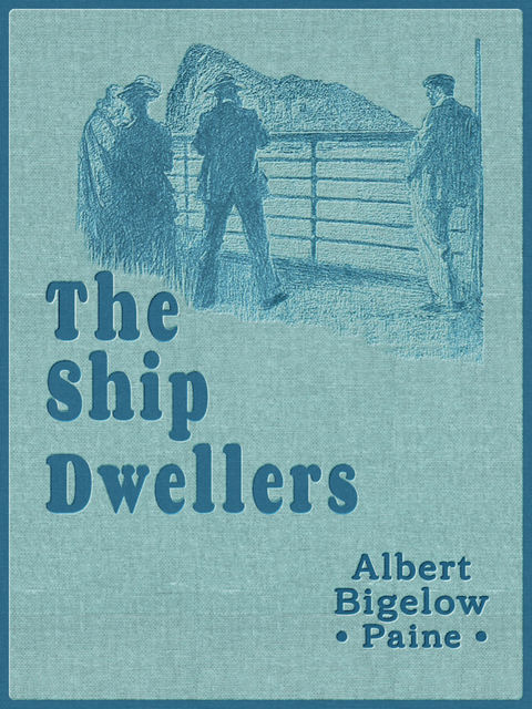 The Ship Dwellers / A Story of a Happy Cruise, Albert Bigelow Paine