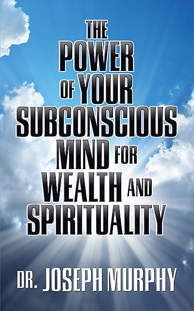 The Power of Your Subconscious Mind for Wealth and Spirituality, Joseph Murphy