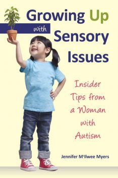 Growing Up with Sensory Issues, Jennifer McIlwee Myers