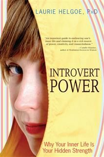 Introvert Power - Why Your Inner Life Is Your Hidden Strength, Laurie Helgoe