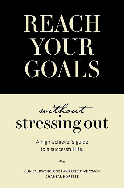 Reach Your Goals Without Stressing Out, Chantal Hofstee