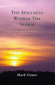 The Stillness Within The Storm: A compilation of whispers, Mark Osmer
