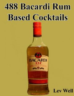 488 Bacardi Rum Based Cocktails, Lev Well