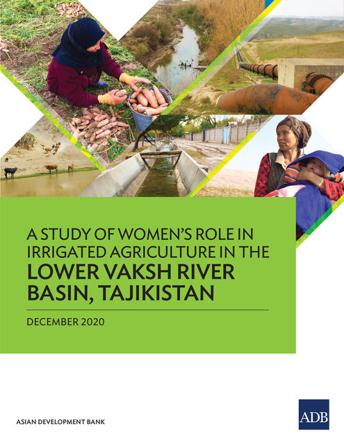 A Study of Women's Role in Irrigated Agriculture in the Lower Vaksh River Basin, Tajikistan, Asian Development Bank