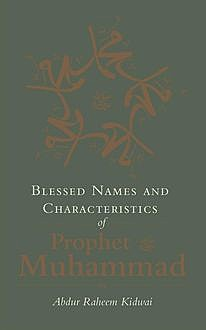 Blessed Names and Characteristics of Prophet Muhammad, Abdur Raheem Kidwai