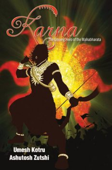 Karna The Unsung Hero of the Mahabharata, Ashutosh Zutshi, Umesh Kotru
