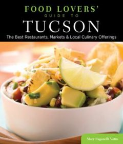 Food Lovers' Guide to® Tucson, Mary Paganelli Votto