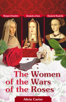 The Women of the Wars of the Roses, Alicia Carter