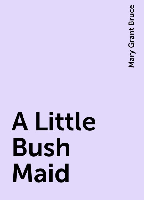A Little Bush Maid, Mary Grant Bruce