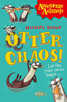Otter Chaos! (Awesome Animals), Michael Broad