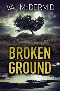 Broken Ground, Val McDermid