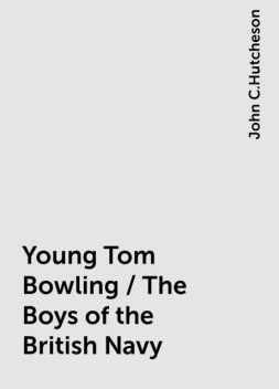 Young Tom Bowling / The Boys of the British Navy, John C.Hutcheson