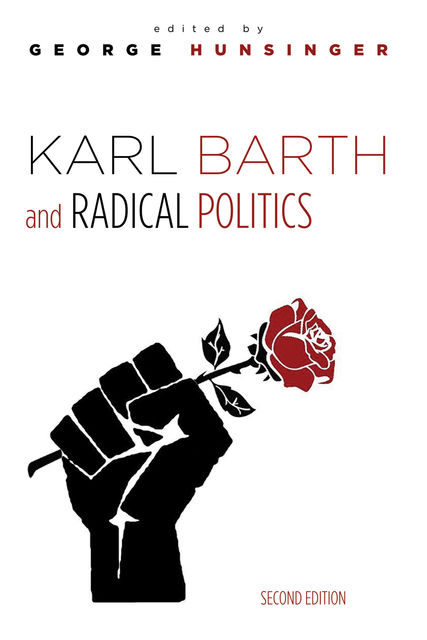 Karl Barth and Radical Politics, Second Edition, George Hunsinger