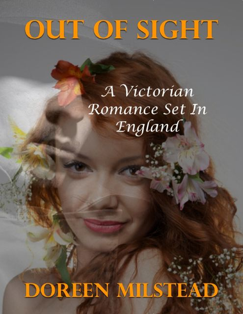 Out of Sight: A Victorian Romance Set In England, Doreen Milstead