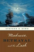 Madness, Betrayal and the Lash, Stephen R.Bown